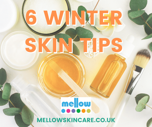 6-winter-skin-tips-mellow-skincare-chichester-handmade-organic