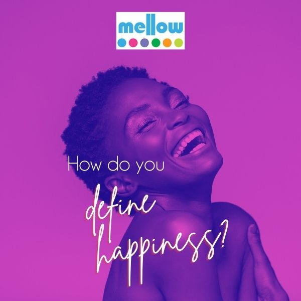 How do you define happiness?